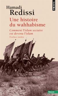 Une histoire du wahhabisme : comment l'islam sectaire est devenu l'islam