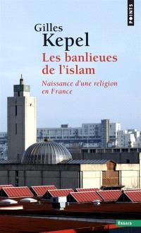 Les banlieues de l'islam : naissance d'une religion en France