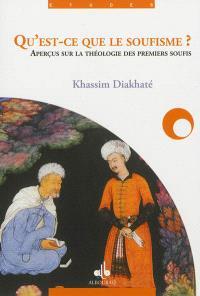 Qu'est-ce que le soufisme ? : aperçus sur la doctrine théologique des premiers soufis
