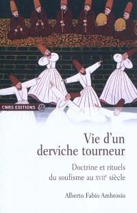 Vie d'un derviche tourneur : doctrine et rituels du soufisme au XVIIe siècle