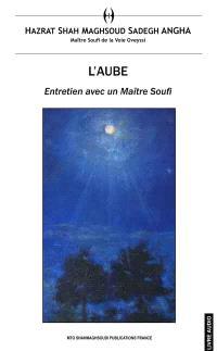 L'aube : entretien avec un maître soufi