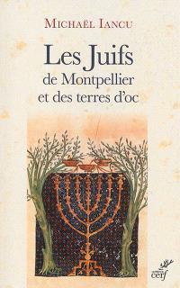 Les Juifs de Montpellier et des terres d'oc : figures médiévales, modernes et contemporaines