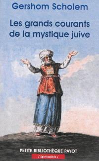 Les grands courants de la mystique juive : la merkaba, la gnose, la kabbale, le zohar, le sabbatianisme, le hassidisme