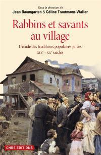 Rabbins et savants au village : l'étude des traditions populaires juives : XIXe-XXe siècles