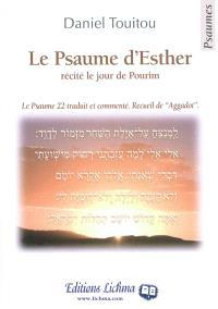 Le psaume d'Esther : récité le jour de Pourim : psaume 22, traduction et commentaire suivi d'un recueil de Aggadot