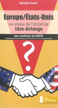 Europe-Etats-Unis : les enjeux de l'accord de libre-échange : les coulisses du TAFTA