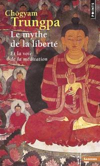 Le mythe de la liberté et la voie de la méditation