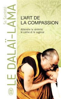 L'art de la compassion : atteindre la sérénité, le calme et la sagesse : document