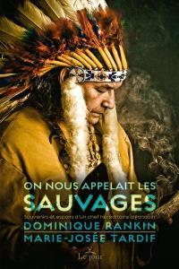 On nous appelait les sauvages  : souvenirs et espoirs d'un chef héréditaire algonquin
