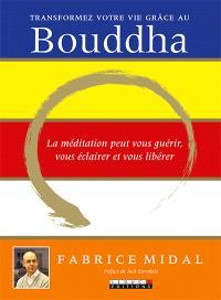 Transformez votre vie grâce au Bouddha : la médiation peut vous guérir, vous éclairer et vous libérer