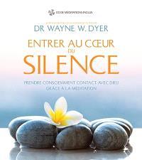 Entrer au coeur du silence  : prendre consciemment contact avec Dieu grâce à la méditation