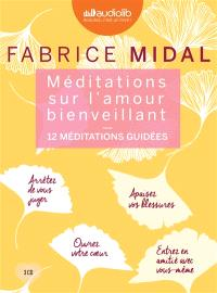 Méditations sur l'amour bienveillant : 12 méditations guidées