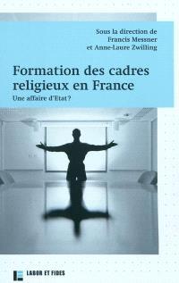 Formation des cadres religieux en France : une affaire d'Etat ?