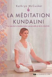 La méditation kundalini : la voie de la transformation personnelle et de la créativité