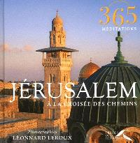 Jérusalem : à la croisée des chemins : 365 méditations