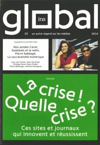 Ina global. n° 3, La crise ! Quelle crise ? : ces sites et journaux qui innovent et réussissent