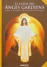 Le guide des anges gardiens : levez le mystère sur ces êtres mystiques