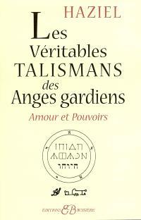 Les véritables talismans des anges gardiens : amours et pouvoirs