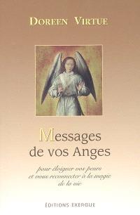 Messages de vos anges : ce que vos anges veulent que vous sachiez : pour éloigner vos peurs et vous reconnecter à la magie de la vie