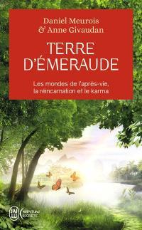 Terre d'émeraude : témoignages d'outre-corps : les mondes de l'après-vie, la réincarnation et le karma