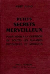 Petits secrets merveilleux : pour aider à la guérison de toutes les maladies physiques et morales
