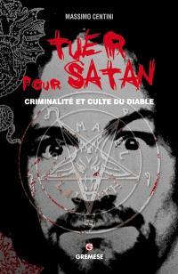 Tuer pour Satan : criminalité et culte du diable