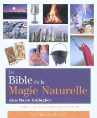 La bible de la magie naturelle : wicca et anciennes traditions