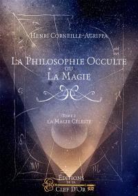 La philosophie occulte ou La magie. Volume 2, La magie céleste