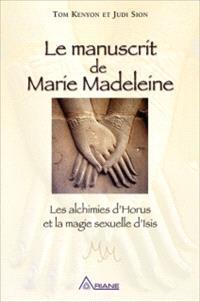Le manuscrit de Marie Madeleine  : les alchimies d'Horus et la magie sexuelle d'Isis