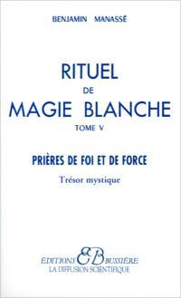 Rituel de magie blanche. Volume 5, Trésor mystique : prières de foi et de force