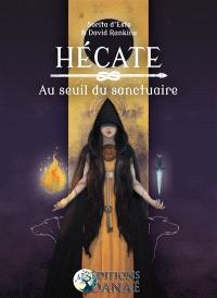 Hécate : au seuil du sanctuaire : une étude des rituels, de la magie et des symboles de la triple déesse porteuse de torches des carrefours