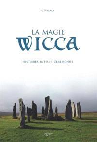 La magie wicca : histoires, rites et cérémonies
