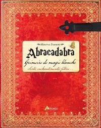 Abracadabra : grimoire de magie blanche : sorts, enchantements, filtres...