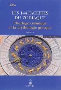 Les 144 facettes du zodiaque. Volume 1, L'horloge cosmique et la mythologie grecque