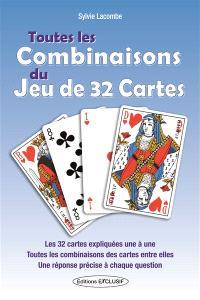 Toutes les combinaisons du jeu de 32 cartes : les 992 combinaisons possibles : les 32 cartes expliquées une à une, toutes les combinaisons des cartes entre elles, une réponse précise à chaque question