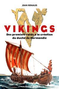 Vikings : des premiers raids à la création du duché de Normandie