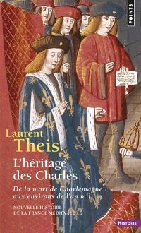 Nouvelle histoire de la France médiévale. Volume 2, L'héritage des Charles : de la mort de Charlemagne aux environs de l'an mil