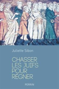 Chasser les Juifs pour régner : les expulsions par les rois de France au Moyen Age