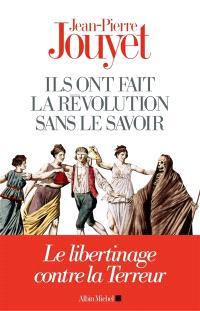 Ils ont fait la Révolution sans le savoir : le libertinage contre la Terreur