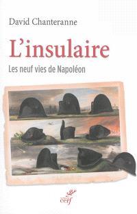 L'insulaire : les neuf vies de Napoléon
