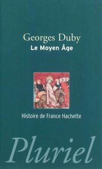 Le Moyen Âge : de Hugues Capet à Jeanne d'Arc, 987-1460