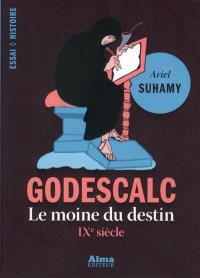 Godescalc : de Charlemagne à Spinoza, le procès de la prédestination