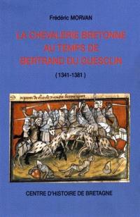 La chevalerie bretonne au temps de Bertrand du Guesclin : 1341-1381