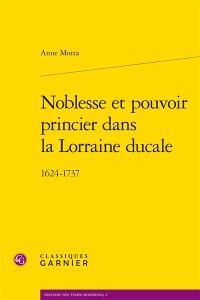 Noblesse et pouvoir princier dans la Lorraine ducale, 1624-1737