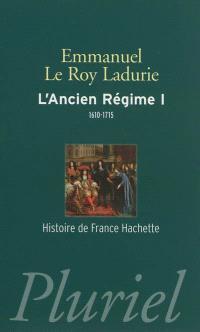 L'Ancien Régime. Volume 1, L'absolutisme en vraie grandeur, 1610-1715