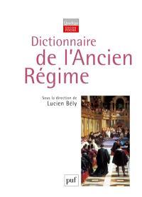 Dictionnaire de l'Ancien Régime : royaume de France, XVIe-XVIIIe siècle