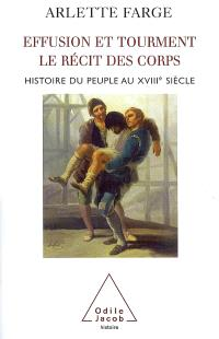 Effusion et tourment, le récit des corps : histoire du peuple au XVIIIe siècle