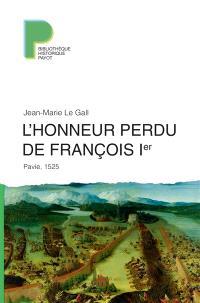 L'honneur perdu de François Ier : Pavie, 1525
