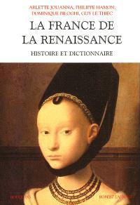La France de la Renaissance : histoire et dictionnaire