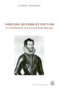 Noblesse seconde et pouvoir en Champagne : aux XVIe et XVIIe siècles